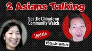 Update on Seattle Chinatown – Community Watch –  Tanya Woo