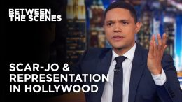 What Scarlett Johansson's Missing in the Representation Debate – Between the Scenes | The Daily Show